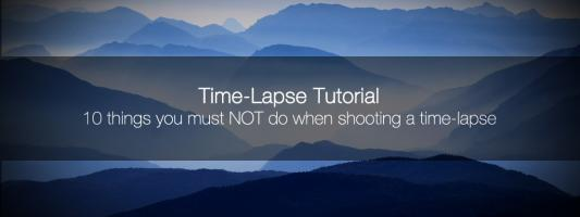 10 things you must NOT do when shooting a time-lapse (+ 3 extra tips!)