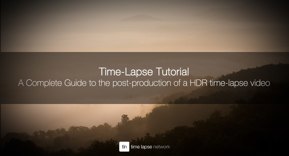 A Complete Guide to the post-production of a HDR time-lapse video