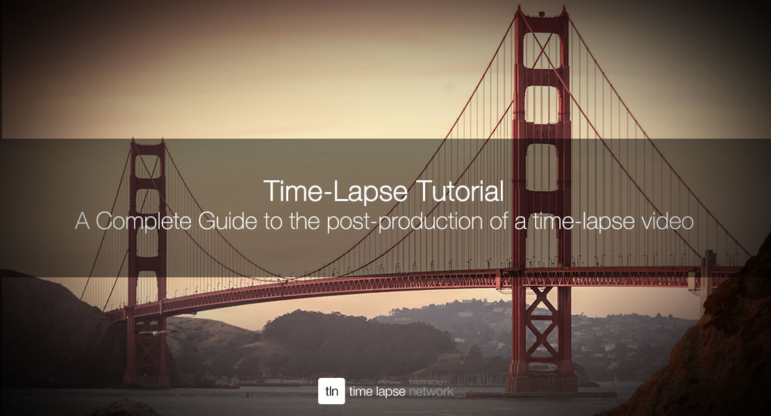 A Complete Guide to the post-production of a time-lapse video