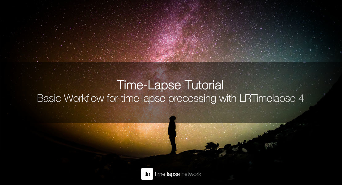 Basic Workflow for time lapse processing with LRTimelapse 4 - Tutorial 2015