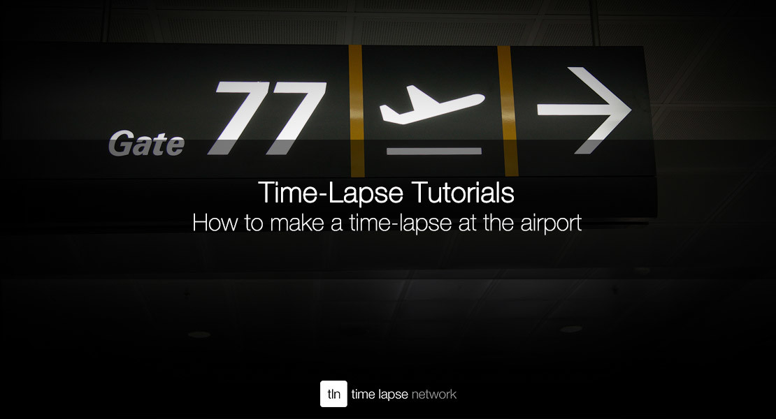 tutorial How to make a time-lapse at the airport